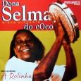 Selma Ferreira da Silva, a Selma do Coco, cantora, compositora e puxadora de coco de roda, nasceu em Vitória de Santo Antão – PE, em 1935. Os primeiros contatos com […]