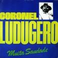 Colaboração do José de Sousa, de Guarabira – PB Essa é uma coletânea do Coronel Ludugero, lançada logo após o seu falecimento no trágico acidente que vitimou também Otrope, seu […]