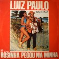 """Colaboração do Professor Markão. Esse é o segundo LP do Luiz Paulo, que era chamado na época de 'O reizinho do baião'. """"'Rosinha pegou na minha' foi o segundo disco […]"""