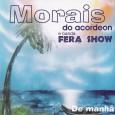 Colaboração do Morais do Acordeon Esse é o segundo CD do Morais, junto com a Banda Fera Show. Em breve publicaremos o terceiro CD da carreira. Morais do Acordeon – […]