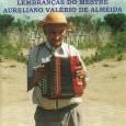 Colaboração do sergipano Everaldo Santana Pra quem não sabe, o Mestre Aureliano Valério de Almeida é pai de Pedro Sertanejo e do Tio Joca, do Trio Sabiá, que podemos ver […]