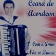 Colaboração do Diego Esse é o segundo CD do Ceará do Acordeon. Todas as músicas de autoria do Ceará do Acordeon. Ceará do Acordeon – Com amor não se brinca […]