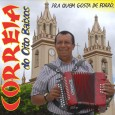 """Colaboração do Antonio Carlos Correia Matos. CD """"Pra Quem Gosta de Forró, Correia do Oito Baixos"""" """"Trata-se de um trabalho inédito e autoral em sua totalidade, composto por 15 faixas […]"""