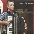 Colaboração do Adelson Viana Adelson Viana, nascido em Fortaleza – CE, em 25/02/1971, músico, compositor, instrumentista, arranjador e produtor musical. Participações especiais de Fagner e Paulo Viana. Adelson Viana – […]