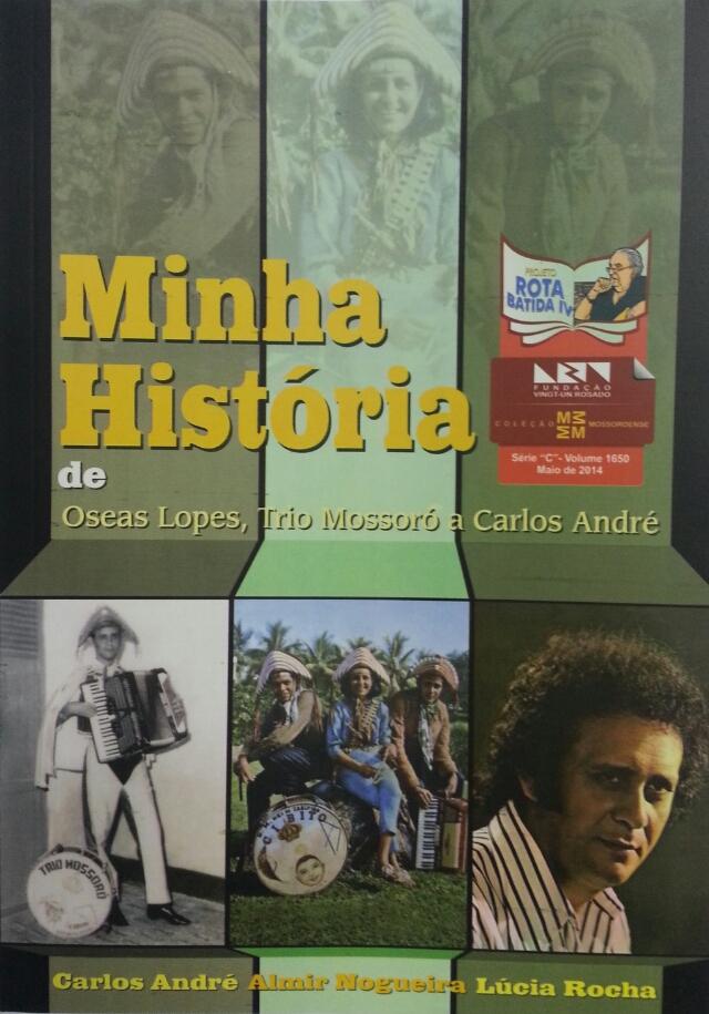 Minha Historia - Oseas Lopes, Trio Mossoro a Carlos Andre - Livro (1)