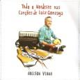 """Esse CD faz parte do livro """"O Nordeste nas canções de Luiz Gonzaga"""", organizado por Lucinda Azevedo, Adelson Viana e Ana Thais Feitosa. A obra, editada pelo Instituto Meta de […]"""