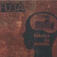 """Colaboração da Talita Widmer, de Zurique, Suíça. """"O Fubá está de volta com o novo projeto Fábrica de Sonhos, dando continuidade às saborosas experimentações musicais dos dois álbuns anteriores. Nele […]"""