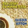 """Colaboração do André Luís, de Parelhas – RN Eliezer Otílio Setton (Maceió, 21 de Janeiro de 1957) – cantor e compositor. """"Das Coisas da Minha Terra é o segundo álbum […]"""