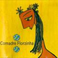 Colaboração do Ícaro Faria A Comadre Fulozinha é uma banda da cidade do Recife, criada em 1997. Seu nome tem origem em Comadre Fulozinha, uma lenda pernambucana. Comadre Florzinha, conforme […]